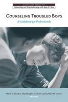 Counseling Troubled Boys: A Guidebook for Professionals - The Routledge Series on Counseling and Psychotherapy with Boys and Men (Paperback)