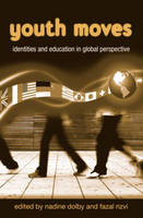 Youth Moves: Identities and Education in Global Perspective - Critical Youth Studies (Hardback)