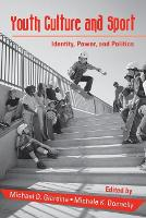 Youth Culture and Sport: Identity, Power, and Politics - Critical Youth Studies (Paperback)