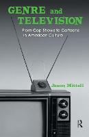 Genre and Television: From Cop Shows to Cartoons in American Culture (Hardback)