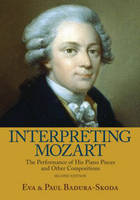 Interpreting Mozart: The Performance of His Piano Pieces and Other Compositions (Hardback)