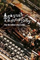 Against Technology: From the Luddites to Neo-Luddism (Paperback)