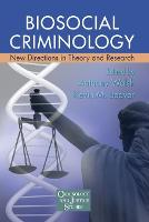 Biosocial Criminology: New Directions in Theory and Research - Criminology and Justice Studies (Paperback)