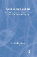 Good Enough Endings: Breaks, Interruptions, and Terminations from Contemporary Relational Perspectives - Relational Perspectives Book Series (Hardback)