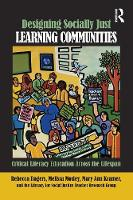 Designing Socially Just Learning Communities: Critical Literacy Education across the Lifespan (Paperback)