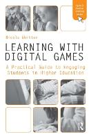 Learning with Digital Games: A Practical Guide to Engaging Students in Higher Education - Open & Flexible Learning Series (Paperback)