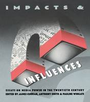 Impacts and Influences: Media Power in the Twentieth Century (Paperback)