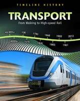 Transport: From Walking to High Speed Rail - Timeline History (Hardback)