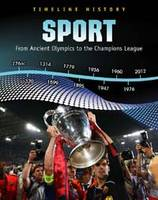 Sport: From Ancient Olympics to the Champions League - Timeline History (Hardback)