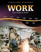 Work: From Ploughs to Robots - Timeline History (Hardback)