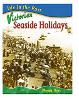 Victorian Seaside Holidays - Life in the Past (Hardback)