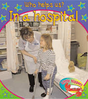 in a Hospital - Little Nippers: Who Helps Us? (Paperback)