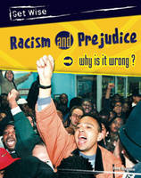 Racism and Prejudice: Why is it Wrong? - Get Wise (Paperback)