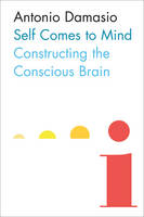 Self Comes to Mind Constructing the Conscious Brain (Hardback)
