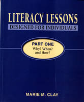 Literacy Lessons Designed for Individuals Part One: Why? When? and How? - Reading Recovery (Paperback)
