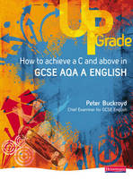 Upgrade How to Achieve a C and Above in GCSE AQA A English - Upgrade for GCSE AQA A English (Paperback)