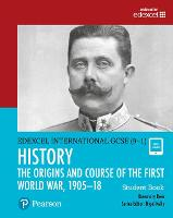 Pearson Edexcel International GCSE (9-1) History: The Origins and Course of the First World War, 1905-18 Student Book - Edexcel International GCSE