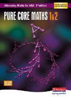 Advancing Maths for AQA: Pure Core 1 & 2 2nd Edition (C1 & C2) - AQA Advancing Maths (Paperback)