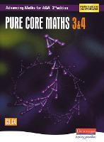 Advancing Maths for AQA: Pure Core 3 & 4 2nd Edition (C3 & C4) - AQA Advancing Maths (Paperback)
