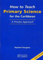 How to Teach Primary Science (Caribbean): A Teacher's Handbook - Caribbean Primary Science (Paperback)