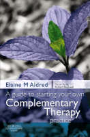 A Guide to Starting your own Complementary Therapy Practice (Paperback)