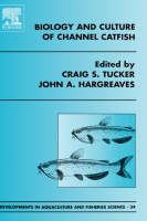 Biology and Culture of Channel Catfish: Volume 34