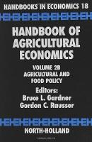 Handbook of Agricultural Economics: Volume 2B: Agricultural and Food Policy - Handbook of Agricultural Economics (Hardback)