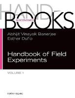 Handbook of Field Experiments: Volume 1 - Handbook of Economic Field Experiments (Hardback)