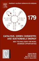 Catalysis, Green Chemistry and Sustainable Energy: Volume 179: New Technologies for Novel Business Opportunities - Studies in Surface Science and Catalysis (Hardback)