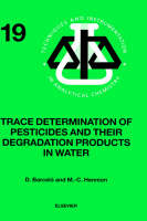 Trace Determination of Pesticides and their Degradation Products in Water (BOOK REPRINT): Volume 19 - Techniques & Instrumentation in Analytical Chemistry (Hardback)