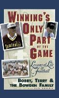 Winning's Only Part of the Game: Lessons of Life and Football (Hardback)