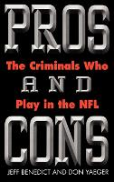 Pros and Cons: The Criminals Who Play in the Nfl (Hardback)