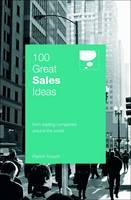 100 Great Sales Ideas: From Leading Companies Around the World - 100 Great Ideas (Paperback)