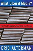 What Liberal Media?: The Truth about Bias and the News (Paperback)