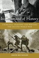 In Command of History: Churchill Fighting and Writing the Second World War (Paperback)