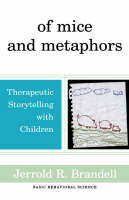 Of Mice and Metaphors: Therapeutic Storytelling with Children (Hardback)