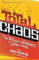 Total Chaos: The Art and Aesthetics of Hip-Hop (Paperback)