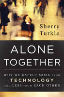 Alone Together: Why We Expect More from Technology and Less from Each Other (Hardback)