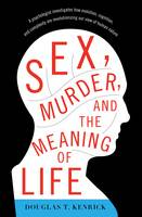 Sex, Murder, and the Meaning of Life: A Psychologist Investigates How Evolution, Cognition, and Complexity are Revolutionizing Our View of Human Nature (Hardback)