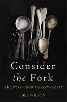 Consider the Fork: A History of How We Cook and Eat (Hardback)