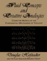 Fluid Concepts and Creative Analogies: Computer Models Of The Fundamental Mechanisms Of Thought (Paperback)