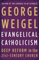 Evangelical Catholicism: Deep Reform in the 21st-Century Church (Hardback)