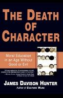 The Death of Character: Moral Education in an Age Without Good or Evil (Paperback)