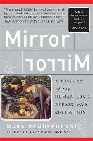 Mirror, Mirror: A History Of The Human Love Affair With Reflection (Paperback)