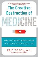The Creative Destruction of Medicine (Revised and Expanded Edition): How the Digital Revolution Will Create Better Health Care (Paperback)