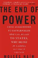 The End of Power: From Boardrooms to Battlefields and Churches to States, Why Being In Charge Isn't What It Used to Be (Paperback)