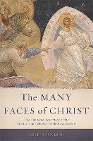 The Many Faces of Christ: The Thousand-Year Story of the Survival and Influence of the Lost Gospels (Hardback)