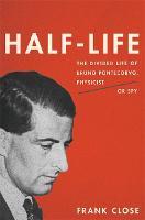 Half-Life: The Divided Life of Bruno Pontecorvo, Physicist or Spy (Hardback)