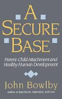 A Secure Base: Parent-Child Attachment and Healthy Human Development (Paperback)