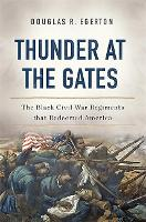 Thunder at the Gates: The Black Civil War Regiments That Redeemed America (Hardback)